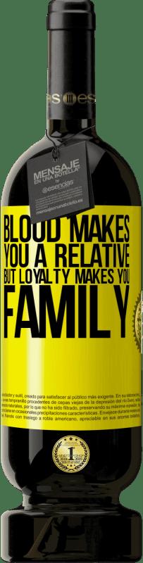 29,95 € | Red Wine Premium Edition MBS Reserva Blood makes you a relative, but loyalty makes you family Yellow Label. Customizable label I.G.P. Vino de la Tierra de Castilla y León Aging in oak barrels 12 Months Harvest 2013 Spain Tempranillo
