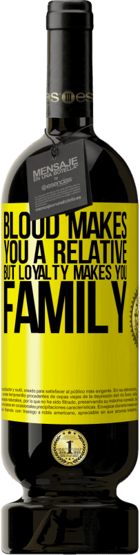 19,95 € | Red Wine Premium Edition RED MBS Blood makes you a relative, but loyalty makes you family Yellow Label. Customized label I.G.P. Vino de la Tierra de Castilla y León Aging in oak barrels 12 Months Spain Tempranillo