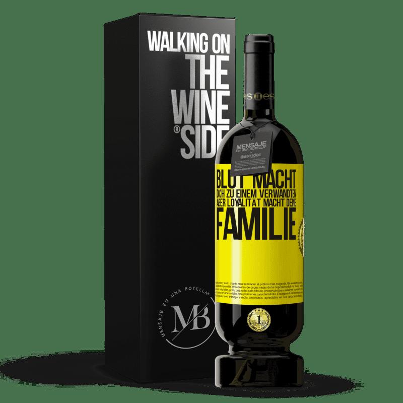 29,95 € Kostenloser Versand | Rotwein Premium Edition MBS® Reserva Blut macht dich zu einem Verwandten, aber Loyalität macht deine Familie Gelbes Etikett. Anpassbares Etikett Reserva 12 Monate Ernte 2013 Tempranillo
