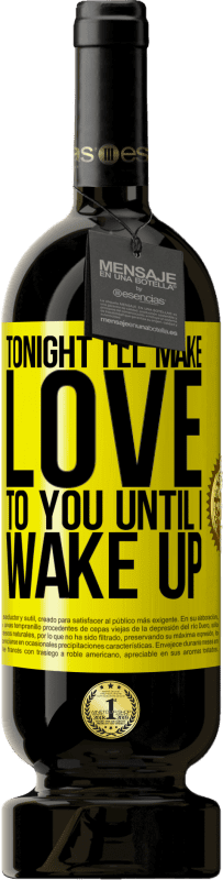 29,95 € | Red Wine Premium Edition MBS Reserva Tonight I'll make love to you until I wake up Yellow Label. Customizable label I.G.P. Vino de la Tierra de Castilla y León Aging in oak barrels 12 Months Harvest 2013 Spain Tempranillo