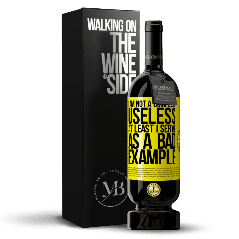 29,95 € Free Shipping   Red Wine Premium Edition MBS® Reserva I am not a complete useless ... At least I serve as a bad example Yellow Label. Customizable label Reserva 12 Months Harvest 2013 Tempranillo