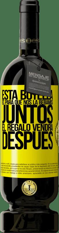 29,95 € Envío gratis | Vino Tinto Edición Premium MBS® Reserva Esta botella es para que nos la bebamos juntos. El regalo vendrá después Etiqueta Amarilla. Etiqueta personalizable Reserva 12 Meses Cosecha 2013 Tempranillo