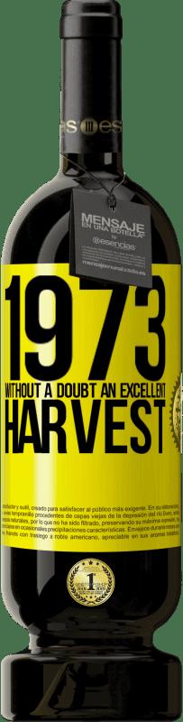29,95 €   Red Wine Premium Edition MBS Reserva 1973. Without a doubt, an excellent harvest Yellow Label. Customizable label I.G.P. Vino de la Tierra de Castilla y León Aging in oak barrels 12 Months Harvest 2013 Spain Tempranillo