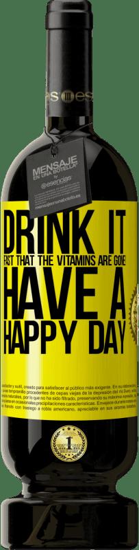 29,95 € | Red Wine Premium Edition MBS Reserva Drink it fast that the vitamins are gone! Have a happy day Yellow Label. Customizable label I.G.P. Vino de la Tierra de Castilla y León Aging in oak barrels 12 Months Harvest 2013 Spain Tempranillo