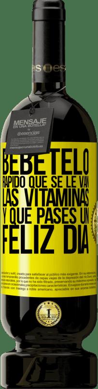 29,95 € Envío gratis | Vino Tinto Edición Premium MBS® Reserva Bébetelo rápido que se le van las vitaminas! Que pases un feliz día Etiqueta Amarilla. Etiqueta personalizable Reserva 12 Meses Cosecha 2013 Tempranillo
