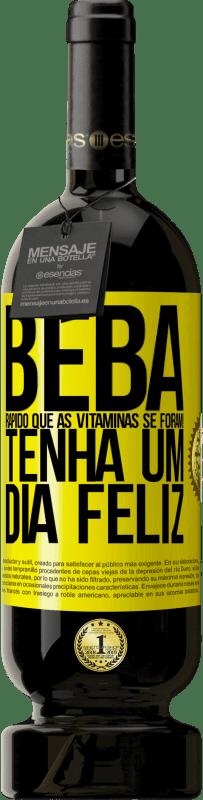 29,95 € Envio grátis | Vinho tinto Edição Premium MBS® Reserva Beba rápido que as vitaminas se foram! Tenha um dia feliz Etiqueta Amarela. Etiqueta personalizável Reserva 12 Meses Colheita 2013 Tempranillo
