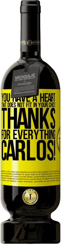 29,95 € Free Shipping | Red Wine Premium Edition MBS® Reserva You have a heart that does not fit in your chest. Thanks for everything, Carlos! Yellow Label. Customizable label Reserva 12 Months Harvest 2013 Tempranillo