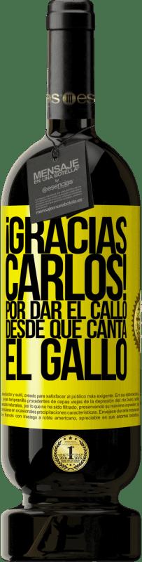 19,95 € | Red Wine Premium Edition RED MBS Gracias Carlos! Por dar el callo desde que canta el gallo Yellow Label. Customized label I.G.P. Vino de la Tierra de Castilla y León Aging in oak barrels 12 Months Spain Tempranillo
