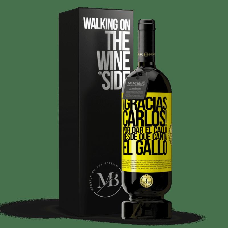 29,95 € Free Shipping   Red Wine Premium Edition MBS® Reserva Gracias Carlos! Por dar el callo desde que canta el gallo Yellow Label. Customizable label Reserva 12 Months Harvest 2013 Tempranillo
