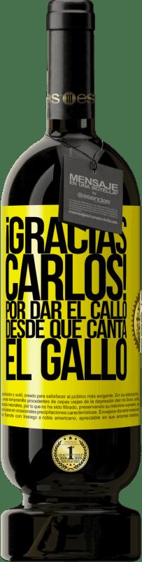 29,95 € Kostenloser Versand   Rotwein Premium Edition MBS® Reserva Gracias Carlos! Por dar el callo desde que canta el gallo Gelbes Etikett. Anpassbares Etikett Reserva 12 Monate Ernte 2013 Tempranillo