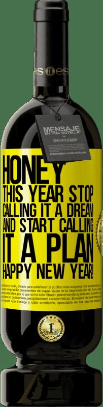 29,95 € | Red Wine Premium Edition MBS Reserva Honey, this year stop calling it a dream and start calling it a plan. Happy New Year! Yellow Label. Customizable label I.G.P. Vino de la Tierra de Castilla y León Aging in oak barrels 12 Months Harvest 2013 Spain Tempranillo