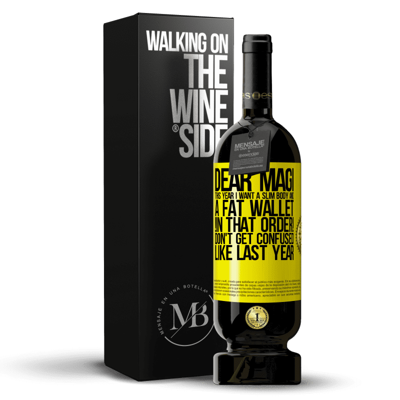 29,95 € Free Shipping | Red Wine Premium Edition MBS® Reserva Dear Magi, this year I want a slim body and a fat wallet. !In that order! Don't get confused like last year Yellow Label. Customizable label Reserva 12 Months Harvest 2013 Tempranillo
