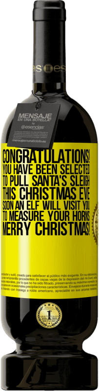 19,95 € | Red Wine Premium Edition RED MBS Congratulations! You have been selected to pull Santa's sleigh this Christmas Eve. Soon an elf will visit you to measure Yellow Label. Customized label I.G.P. Vino de la Tierra de Castilla y León Aging in oak barrels 12 Months Spain Tempranillo