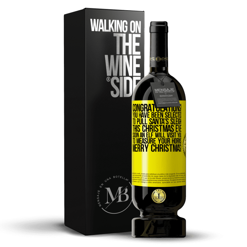 29,95 € Free Shipping   Red Wine Premium Edition MBS® Reserva Congratulations! You have been selected to pull Santa's sleigh this Christmas Eve. Soon an elf will visit you to measure Yellow Label. Customizable label Reserva 12 Months Harvest 2013 Tempranillo