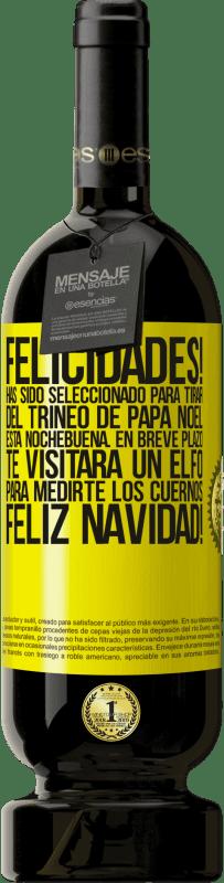 29,95 € Envío gratis   Vino Tinto Edición Premium MBS® Reserva Felicidades! Has sido seleccionado para tirar del trineo de Papá Noel esta nochebuena. En breve plazo te visitará un elfo Etiqueta Amarilla. Etiqueta personalizable Reserva 12 Meses Cosecha 2013 Tempranillo