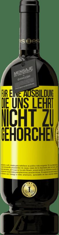 29,95 € Kostenloser Versand | Rotwein Premium Edition MBS® Reserva Für eine Ausbildung, die uns lehrt, nicht zu gehorchen Gelbes Etikett. Anpassbares Etikett Reserva 12 Monate Ernte 2013 Tempranillo