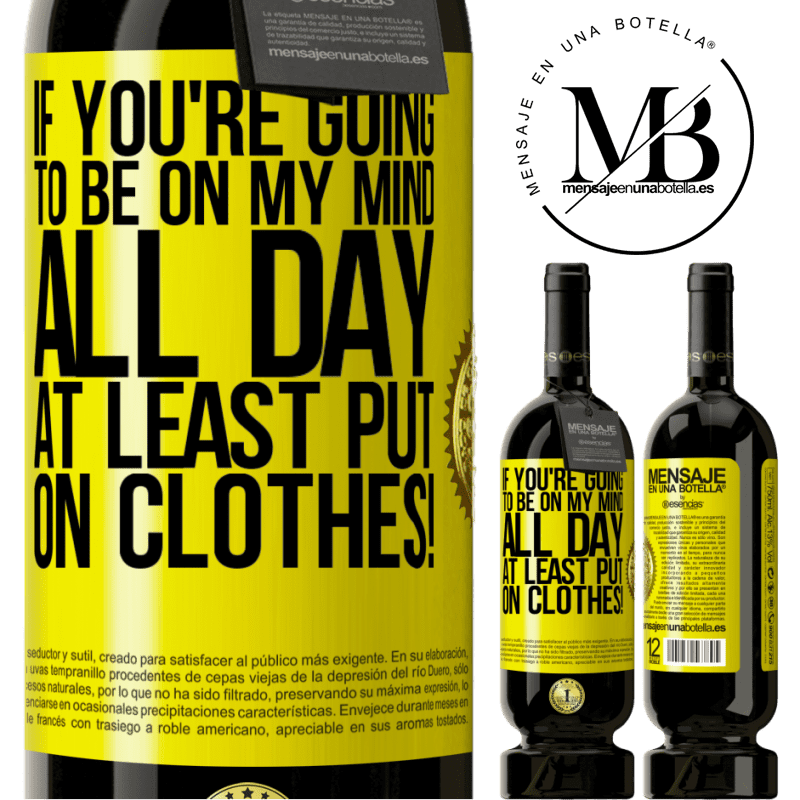 29,95 € Free Shipping   Red Wine Premium Edition MBS® Reserva If you're going to be on my mind all day, at least put on clothes! Yellow Label. Customizable label Reserva 12 Months Harvest 2013 Tempranillo