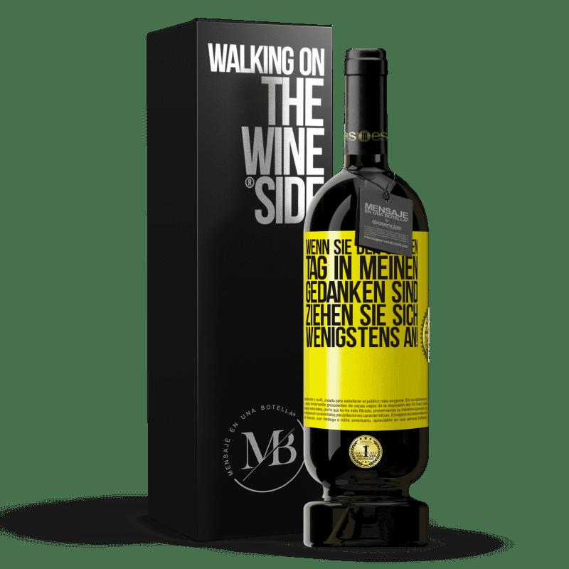 29,95 € Kostenloser Versand   Rotwein Premium Edition MBS® Reserva Wenn Sie den ganzen Tag in meinen Gedanken sind, ziehen Sie sich wenigstens an! Gelbes Etikett. Anpassbares Etikett Reserva 12 Monate Ernte 2013 Tempranillo