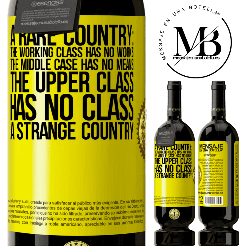 29,95 € Free Shipping | Red Wine Premium Edition MBS® Reserva A rare country: the working class has no works, the middle case has no means, the upper class has no class. A strange country Yellow Label. Customizable label Reserva 12 Months Harvest 2013 Tempranillo