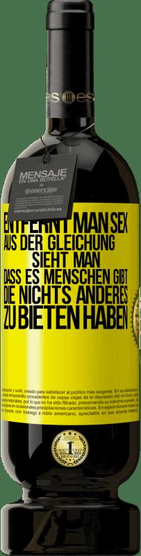 29,95 € Kostenloser Versand | Rotwein Premium Edition MBS® Reserva Entfernen Sie Sex aus der Gleichung und Sie werden sehen, dass es Menschen gibt, die nichts anderes zu bieten haben Gelbes Etikett. Anpassbares Etikett Reserva 12 Monate Ernte 2013 Tempranillo
