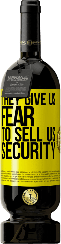 29,95 € | Red Wine Premium Edition MBS Reserva They give us fear to sell us security Yellow Label. Customizable label I.G.P. Vino de la Tierra de Castilla y León Aging in oak barrels 12 Months Harvest 2013 Spain Tempranillo