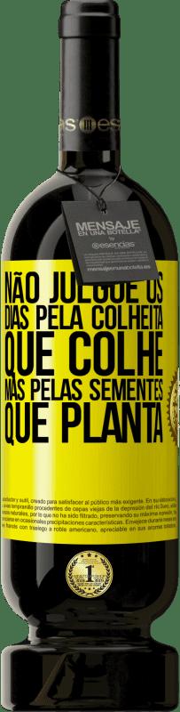 29,95 € Envio grátis | Vinho tinto Edição Premium MBS® Reserva Não julgue os dias pela colheita que colhe, mas pelas sementes que planta Etiqueta Amarela. Etiqueta personalizável Reserva 12 Meses Colheita 2013 Tempranillo