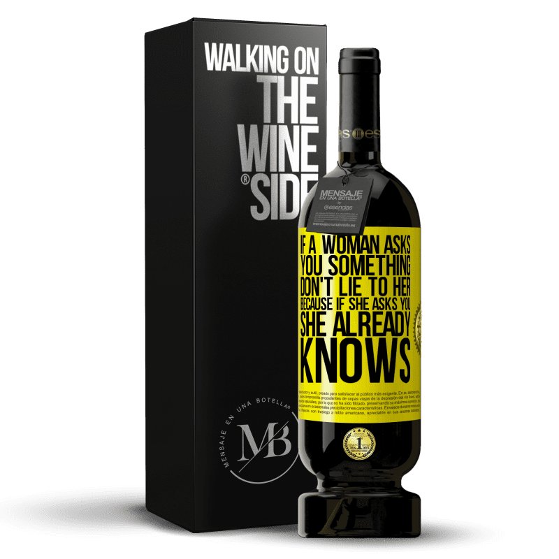 29,95 € Free Shipping | Red Wine Premium Edition MBS® Reserva If a woman asks you something, don't lie to her, because if she asks you, she already knows Yellow Label. Customizable label Reserva 12 Months Harvest 2013 Tempranillo