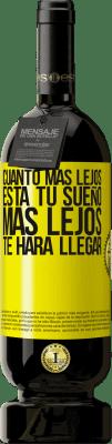 29,95 € Envío gratis | Vino Tinto Edición Premium MBS® Reserva Cuanto más lejos está tu sueño, más lejos te hará llegar Etiqueta Amarilla. Etiqueta personalizable Reserva 12 Meses Cosecha 2013 Tempranillo