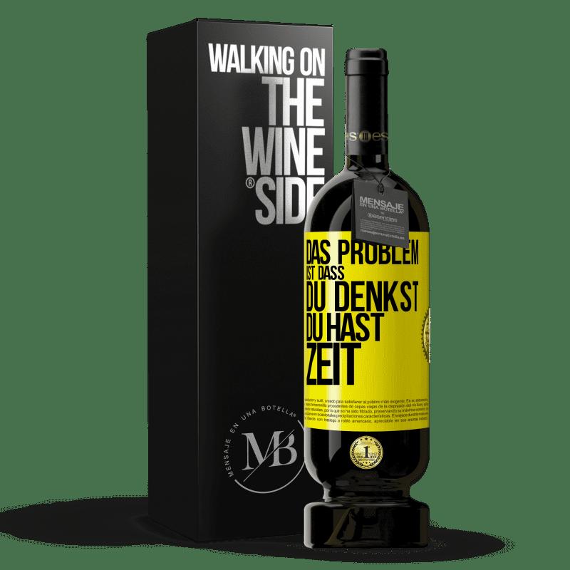 29,95 € Kostenloser Versand | Rotwein Premium Edition MBS® Reserva Das Problem ist, dass Sie denken, Sie haben Zeit Gelbes Etikett. Anpassbares Etikett Reserva 12 Monate Ernte 2013 Tempranillo