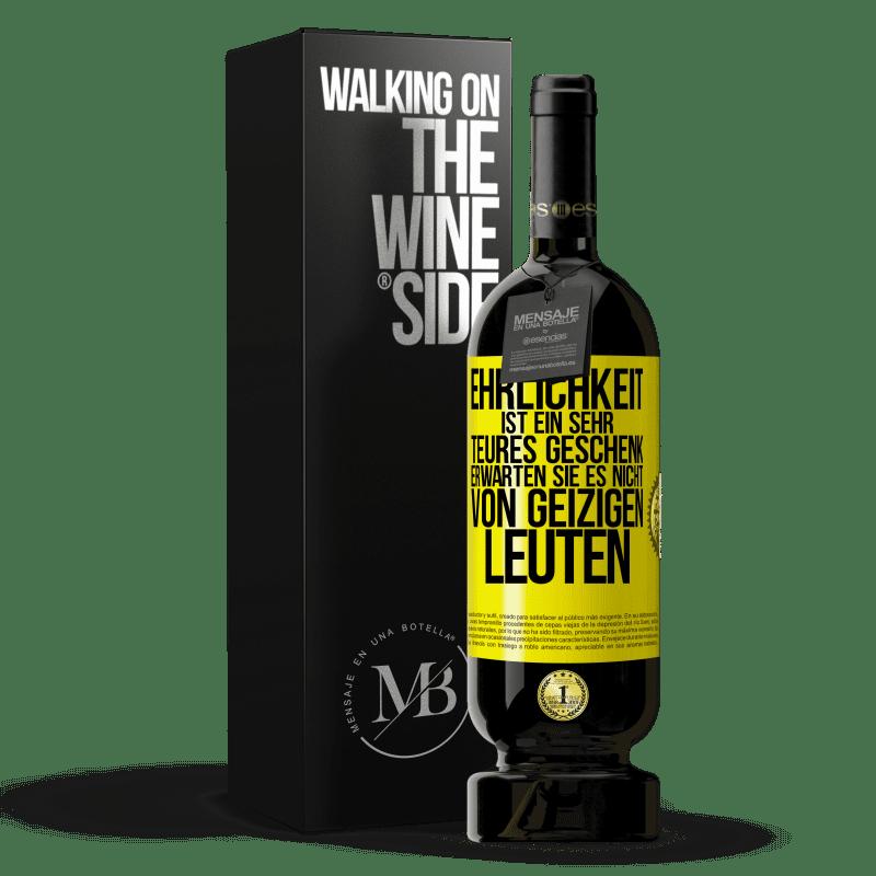 29,95 € Kostenloser Versand | Rotwein Premium Edition MBS® Reserva Ehrlichkeit ist ein sehr teures Geschenk. Erwarten Sie es nicht von billigen Leuten Gelbes Etikett. Anpassbares Etikett Reserva 12 Monate Ernte 2013 Tempranillo