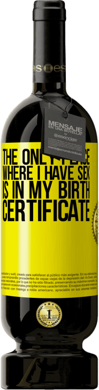 29,95 € | Red Wine Premium Edition MBS Reserva The only place where I have sex is in my birth certificate Yellow Label. Customizable label I.G.P. Vino de la Tierra de Castilla y León Aging in oak barrels 12 Months Harvest 2013 Spain Tempranillo