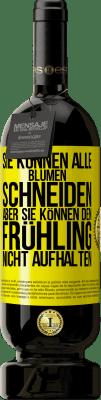 29,95 € Kostenloser Versand   Rotwein Premium Edition MBS® Reserva Sie können alle Blumen schneiden, aber sie können den Frühling nicht aufhalten Gelbes Etikett. Anpassbares Etikett Reserva 12 Monate Ernte 2013 Tempranillo