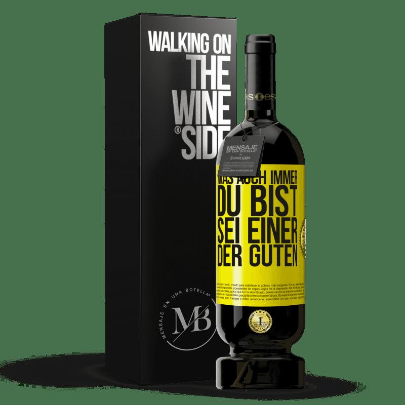 29,95 € Kostenloser Versand | Rotwein Premium Edition MBS® Reserva Was auch immer du bist, sei einer der Guten Gelbes Etikett. Anpassbares Etikett Reserva 12 Monate Ernte 2013 Tempranillo