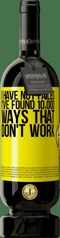 29,95 € | Red Wine Premium Edition MBS Reserva I have not failed. I've found 10,000 ways that don't work Yellow Label. Customizable label I.G.P. Vino de la Tierra de Castilla y León Aging in oak barrels 12 Months Harvest 2013 Spain Tempranillo