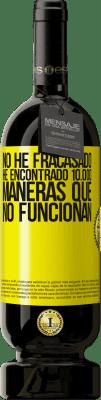 29,95 € Envío gratis | Vino Tinto Edición Premium MBS® Reserva No he fracasado. He encontrado 10.000 maneras que no funcionan Etiqueta Amarilla. Etiqueta personalizable Reserva 12 Meses Cosecha 2013 Tempranillo