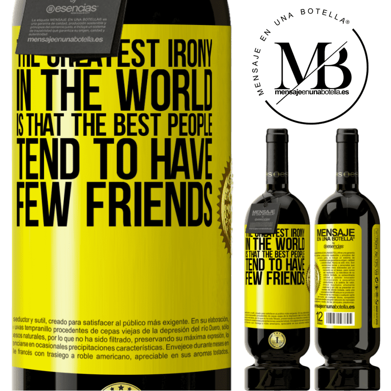 29,95 € Free Shipping | Red Wine Premium Edition MBS® Reserva The greatest irony in the world is that the best people tend to have few friends Yellow Label. Customizable label Reserva 12 Months Harvest 2013 Tempranillo