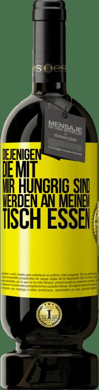 29,95 € Kostenloser Versand | Rotwein Premium Edition MBS® Reserva Diejenigen, die mit mir hungrig sind, werden an meinem Tisch essen Gelbes Etikett. Anpassbares Etikett Reserva 12 Monate Ernte 2013 Tempranillo