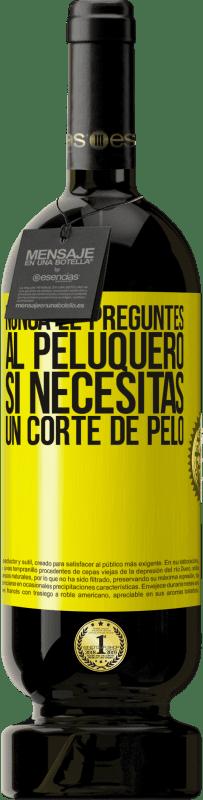 29,95 € Envío gratis | Vino Tinto Edición Premium MBS® Reserva Nunca le preguntes al peluquero si necesitas un corte de pelo Etiqueta Amarilla. Etiqueta personalizable Reserva 12 Meses Cosecha 2013 Tempranillo