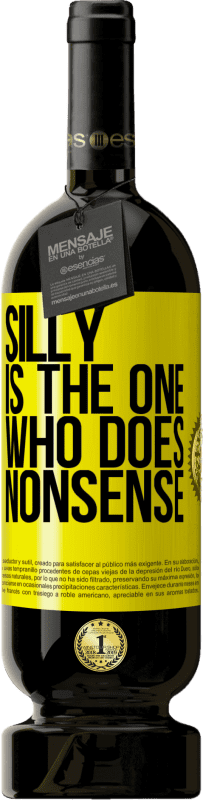 29,95 € Free Shipping | Red Wine Premium Edition MBS® Reserva Silly is the one who does nonsense Yellow Label. Customizable label Reserva 12 Months Harvest 2013 Tempranillo