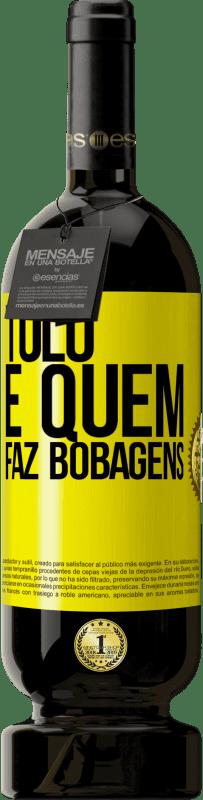29,95 € Envio grátis | Vinho tinto Edição Premium MBS® Reserva Tolo é quem faz bobagens Etiqueta Amarela. Etiqueta personalizável Reserva 12 Meses Colheita 2013 Tempranillo