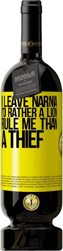 29,95 € | Red Wine Premium Edition RED MBS I leave Narnia. I'd rather a lion rule me than a thief Yellow Label. Customized label I.G.P. Vino de la Tierra de Castilla y León Aging in oak barrels 12 Months Harvest 2016 Spain Tempranillo