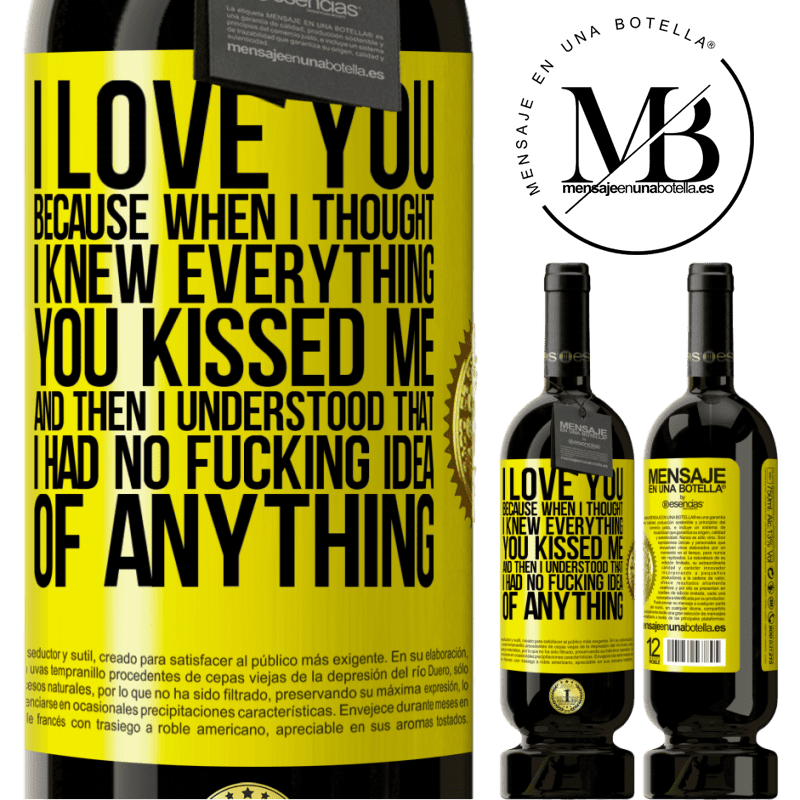 29,95 € Free Shipping | Red Wine Premium Edition MBS® Reserva I LOVE YOU Because when I thought I knew everything you kissed me. And then I understood that I had no fucking idea of Yellow Label. Customizable label Reserva 12 Months Harvest 2013 Tempranillo