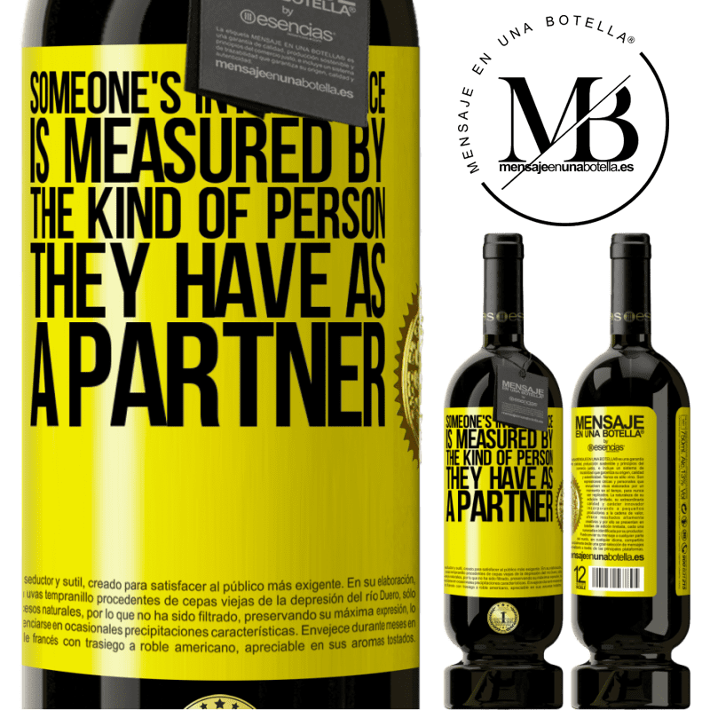 29,95 € Free Shipping | Red Wine Premium Edition MBS® Reserva Someone's intelligence is measured by the kind of person they have as a partner Yellow Label. Customizable label Reserva 12 Months Harvest 2013 Tempranillo