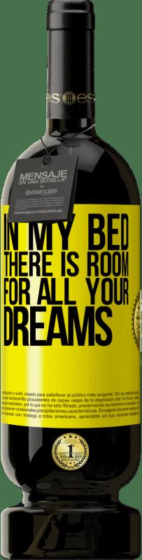 29,95 € | Red Wine Premium Edition MBS Reserva In my bed there is room for all your dreams Yellow Label. Customizable label I.G.P. Vino de la Tierra de Castilla y León Aging in oak barrels 12 Months Harvest 2013 Spain Tempranillo