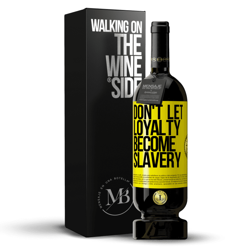 29,95 € Free Shipping | Red Wine Premium Edition MBS® Reserva Don't let loyalty become slavery Yellow Label. Customizable label Reserva 12 Months Harvest 2013 Tempranillo