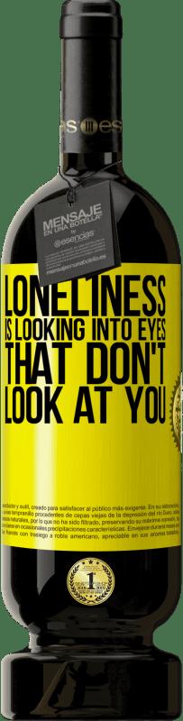 29,95 € | Red Wine Premium Edition MBS Reserva Loneliness is looking into eyes that don't look at you Yellow Label. Customizable label I.G.P. Vino de la Tierra de Castilla y León Aging in oak barrels 12 Months Harvest 2013 Spain Tempranillo