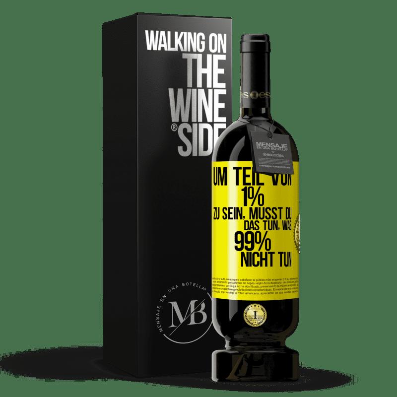 29,95 € Kostenloser Versand   Rotwein Premium Edition MBS® Reserva Um Teil von 1% zu sein, müssen Sie das tun, was 99% nicht tun Gelbes Etikett. Anpassbares Etikett Reserva 12 Monate Ernte 2013 Tempranillo