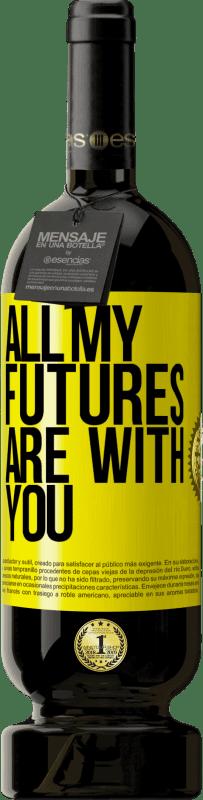29,95 € | Red Wine Premium Edition MBS Reserva All my futures are with you Yellow Label. Customizable label I.G.P. Vino de la Tierra de Castilla y León Aging in oak barrels 12 Months Harvest 2013 Spain Tempranillo