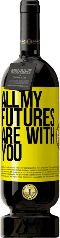 19,95 € | Red Wine Premium Edition RED MBS All my futures are with you Yellow Label. Customized label I.G.P. Vino de la Tierra de Castilla y León Aging in oak barrels 12 Months Harvest 2016 Spain Tempranillo