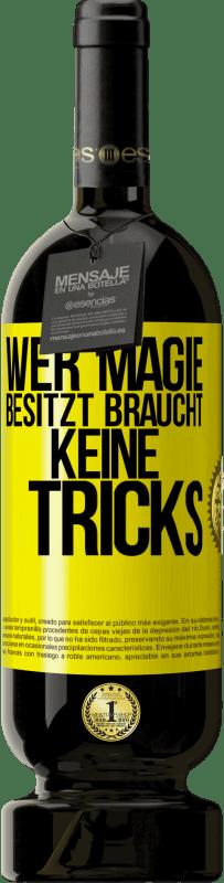 29,95 € Kostenloser Versand | Rotwein Premium Ausgabe MBS® Reserva Wer Magie hat, braucht keine Tricks Gelbes Etikett. Anpassbares Etikett Reserva 12 Monate Ernte 2013 Tempranillo